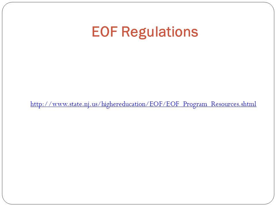 EOF Regulations http://www.state.nj.us/highereducation/EOF/EOF_Program_Resources.shtml