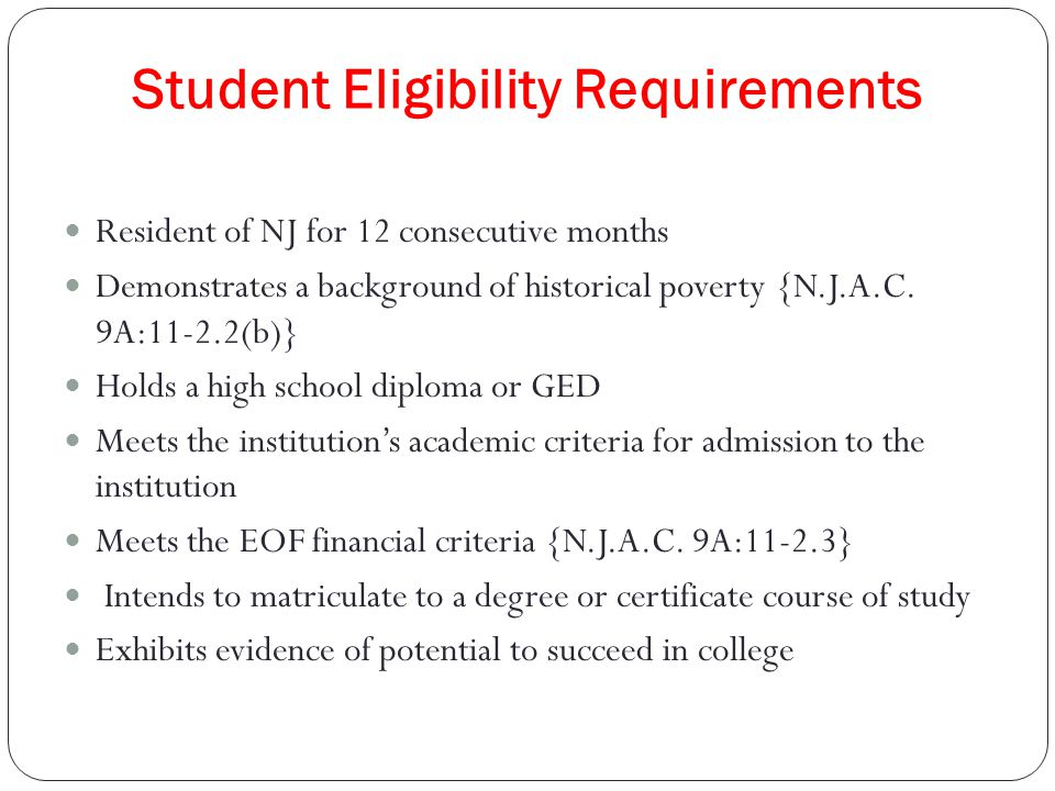 Student Eligibility Requirements Resident of NJ for 12 consecutive months Demonstrates a background of historical poverty {N.J.A.C.