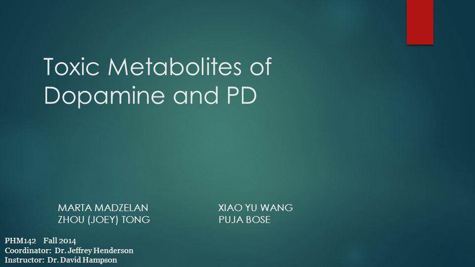 Toxic Metabolites of Dopamine and PD MARTA MADZELAN XIAO YU WANG ZHOU (JOEY) TONG PUJA BOSE PHM142 Fall 2014 Coordinator: Dr. Jeffrey Henderson Instru