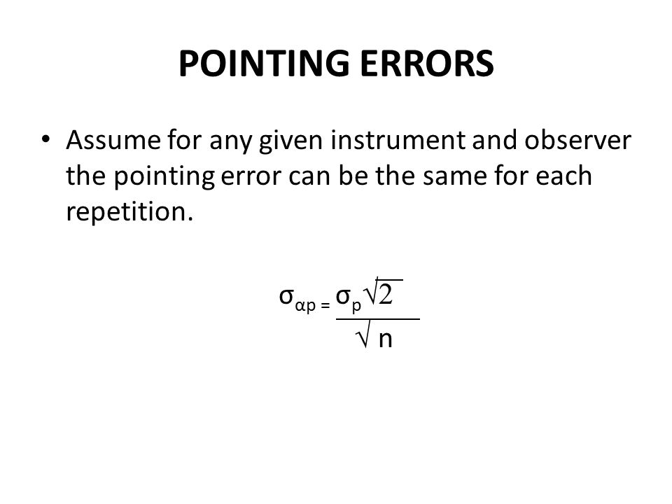 POINTING ERRORS Assume for any given instrument and observer the pointing error can be the same for each repetition. σ αp = σ p √2 √ n