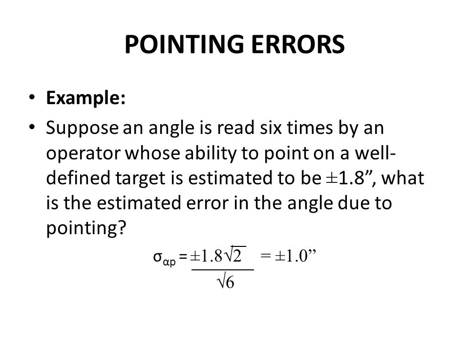 "POINTING ERRORS Example: Suppose an angle is read six times by an operator whose ability to point on a well- defined target is estimated to be ± 1.8"","