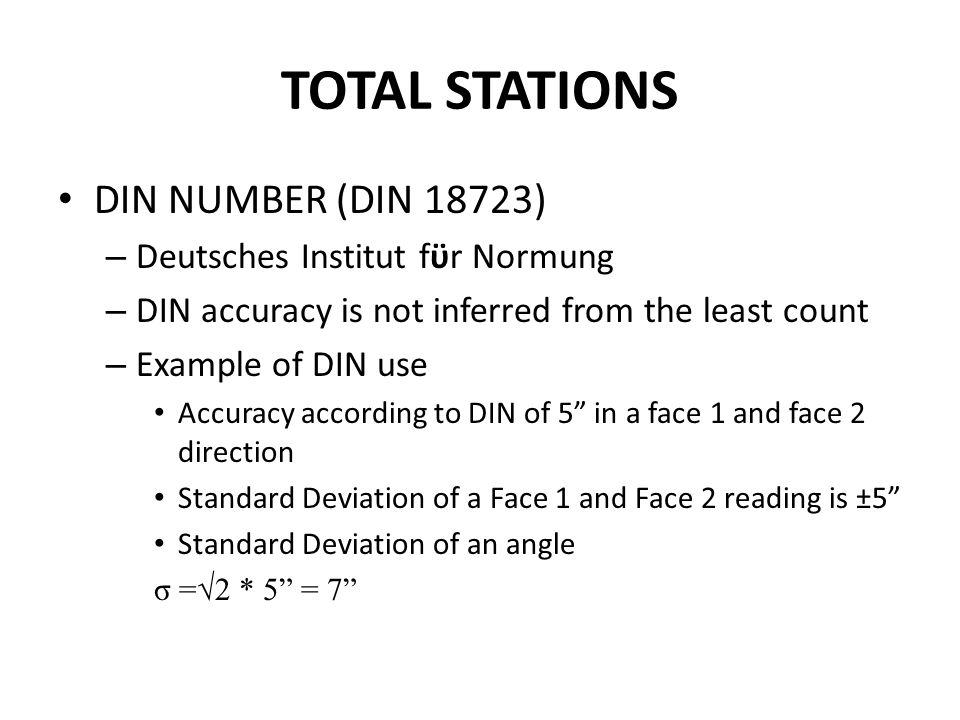 TOTAL STATIONS DIN NUMBER (DIN 18723) – Deutsches Institut fϋr Normung – DIN accuracy is not inferred from the least count – Example of DIN use Accura