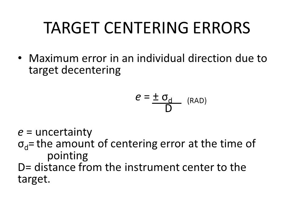 TARGET CENTERING ERRORS Maximum error in an individual direction due to target decentering e = ± σ d (RAD) D e = uncertainty σ d = the amount of cente