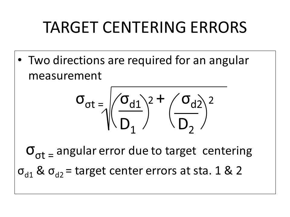 TARGET CENTERING ERRORS Two directions are required for an angular measurement σ σt = σ d1 + σ d2 D 1 D 2 σ σt = angular error due to target centering