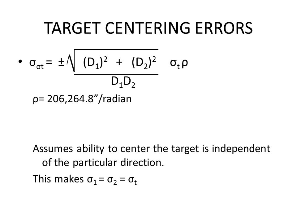 "TARGET CENTERING ERRORS σ σt = ± (D 1 ) 2 + (D 2 ) 2 σ t ρ D 1 D 2 ρ= 206,264.8""/radian Assumes ability to center the target is independent of the par"