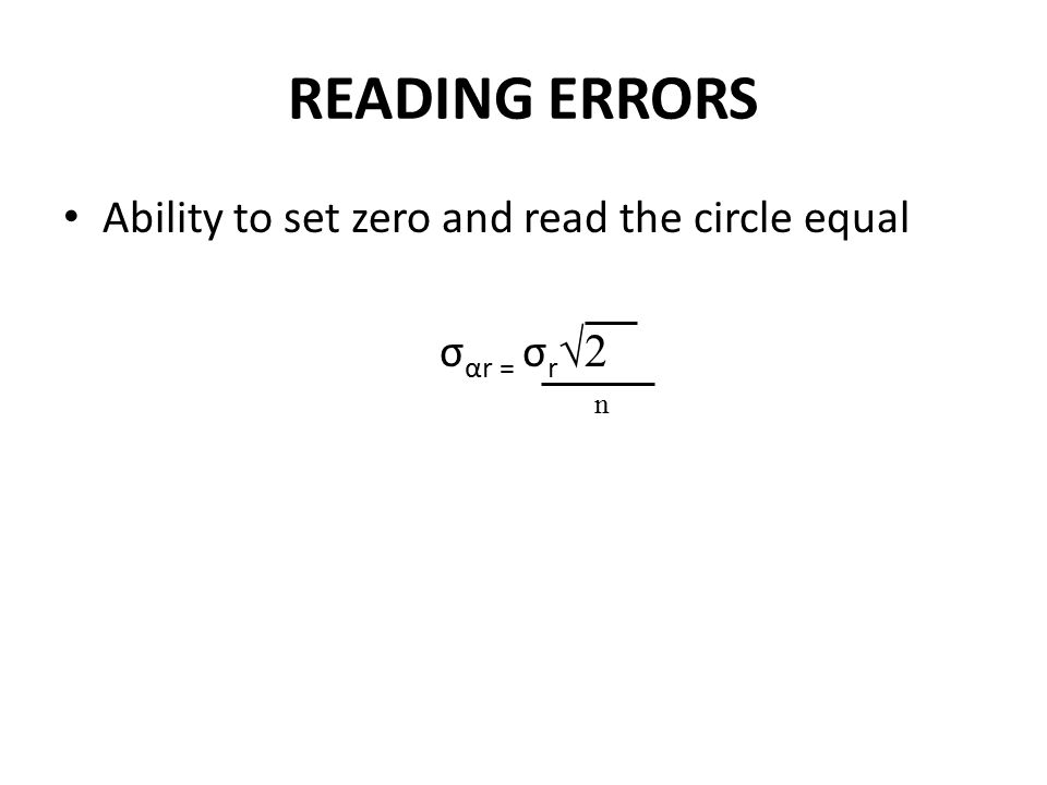 READING ERRORS Ability to set zero and read the circle equal σ αr = σ r √2 n