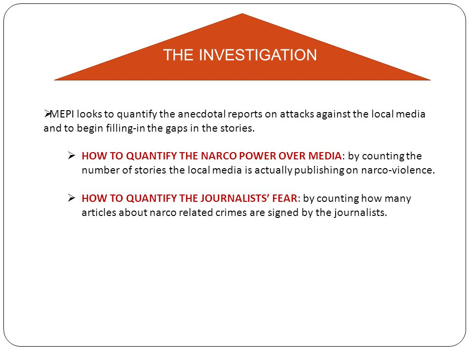  MEPI looks to quantify the anecdotal reports on attacks against the local media and to begin filling-in the gaps in the stories.  HOW TO QUANTIFY T