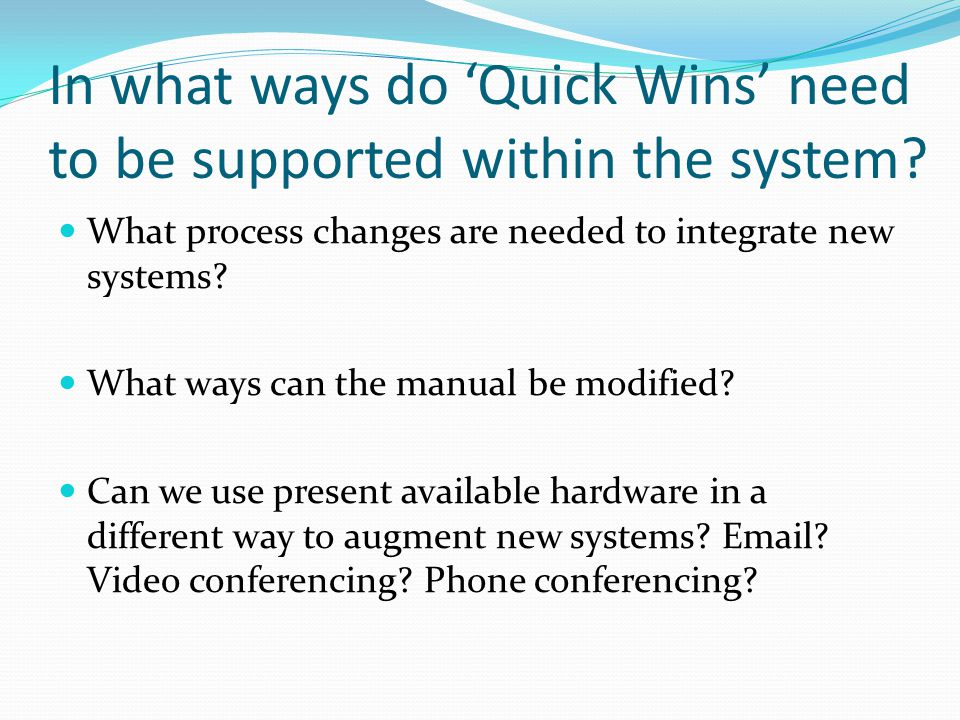 In what ways do 'Quick Wins' need to be supported within the system.