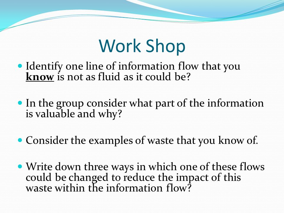 Work Shop Identify one line of information flow that you know is not as fluid as it could be.