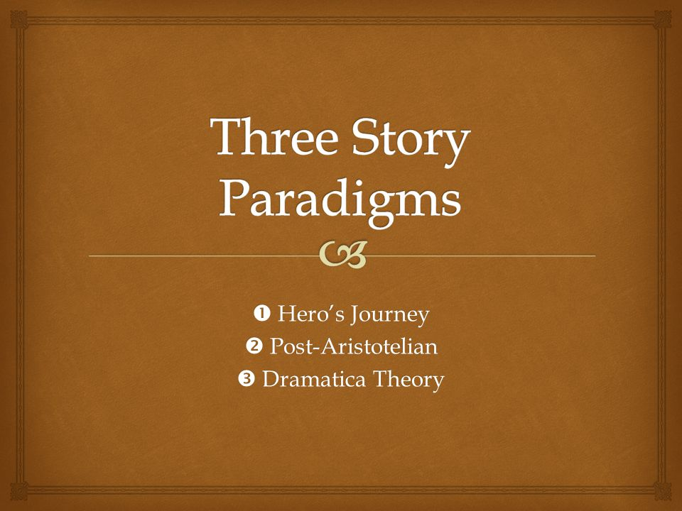  Hero's Journey  Post-Aristotelian  Dramatica Theory