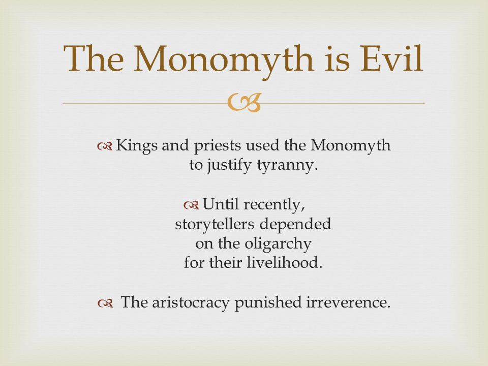   Kings and priests used the Monomyth to justify tyranny.