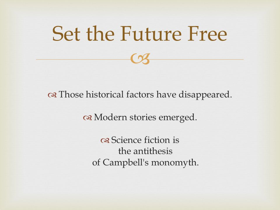   Those historical factors have disappeared.  Modern stories emerged.  Science fiction is the antithesis of Campbell's monomyth. Set the Future Fr