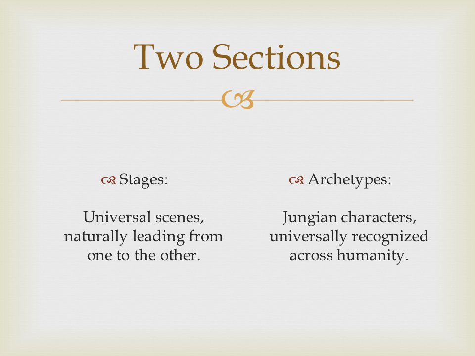  Two Sections  Stages: Universal scenes, naturally leading from one to the other.