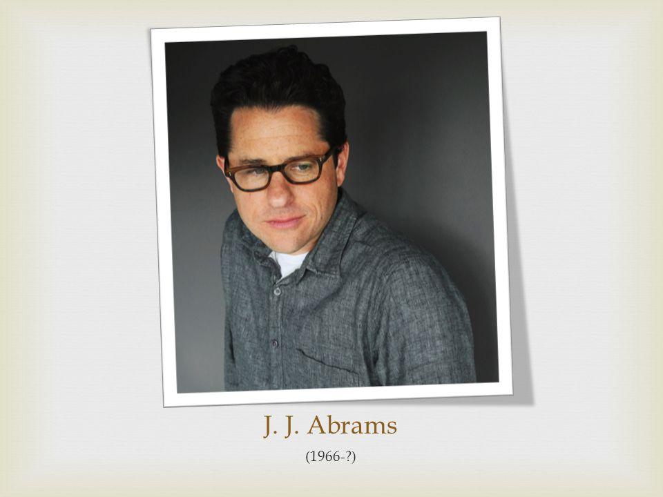 J. J. Abrams (1966-?)