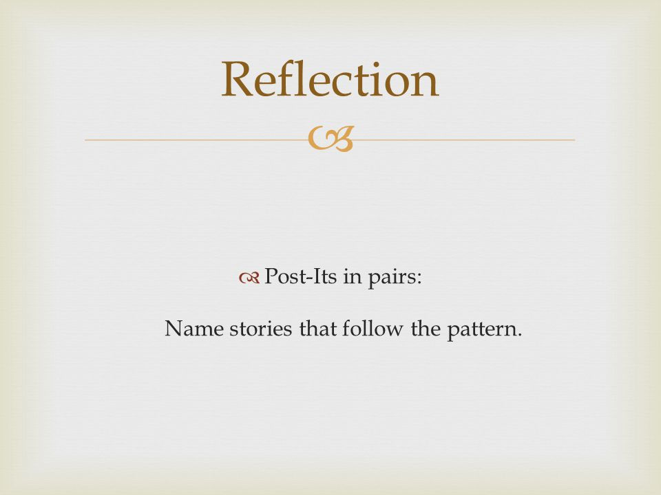   Post-Its in pairs: Name stories that follow the pattern. Reflection