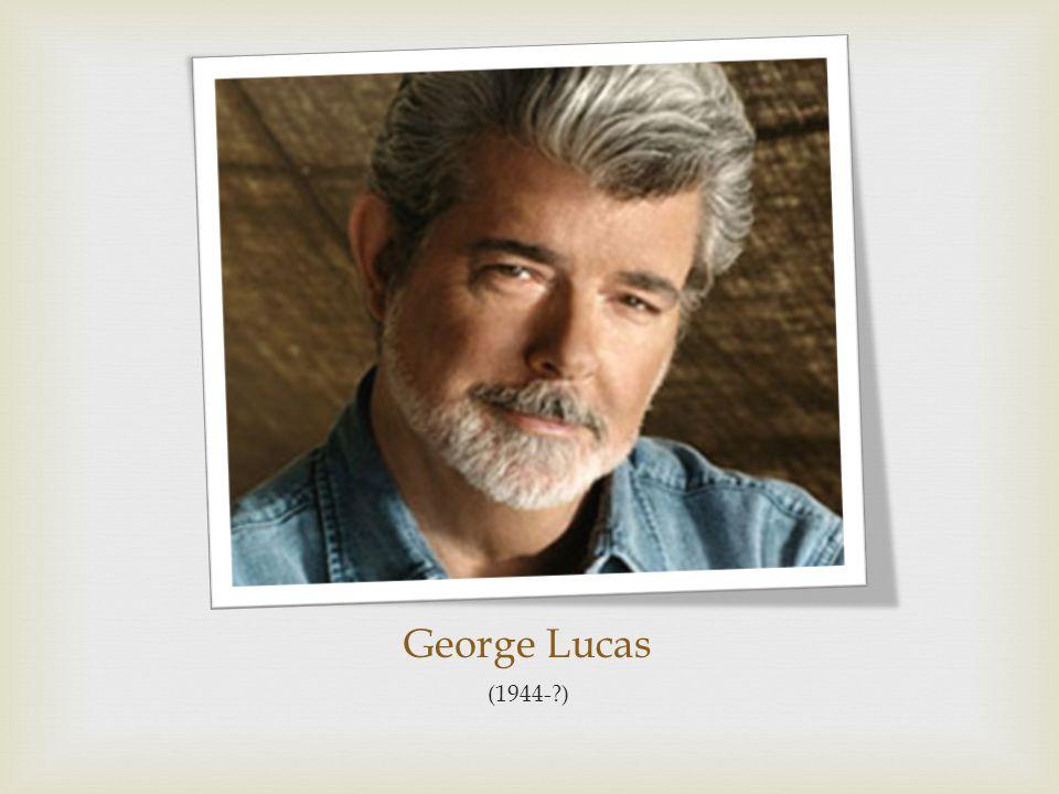 George Lucas (1944-?)