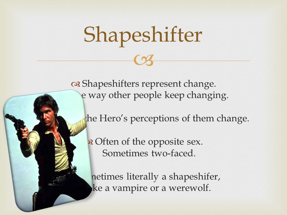   Shapeshifters represent change.The way other people keep changing.