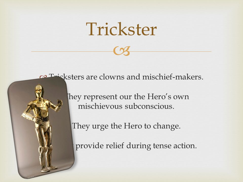   Tricksters are clowns and mischief-makers.