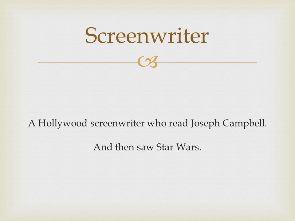 A Hollywood screenwriter who read Joseph Campbell. And then saw Star Wars. Screenwriter