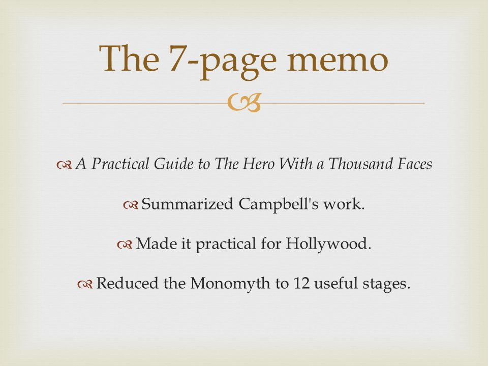   A Practical Guide to The Hero With a Thousand Faces  Summarized Campbell's work.  Made it practical for Hollywood.  Reduced the Monomyth to 12