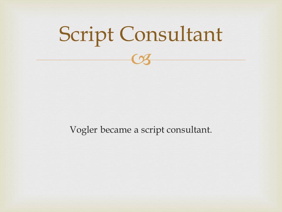  Vogler became a script consultant. Script Consultant