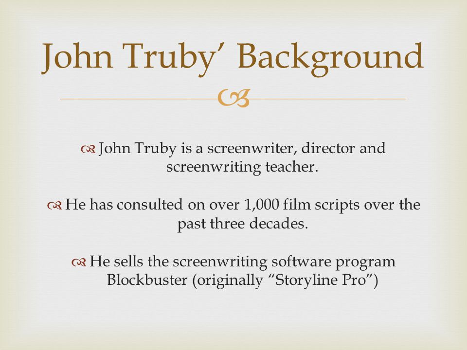   John Truby is a screenwriter, director and screenwriting teacher.