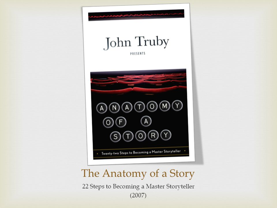 The Anatomy of a Story 22 Steps to Becoming a Master Storyteller (2007)