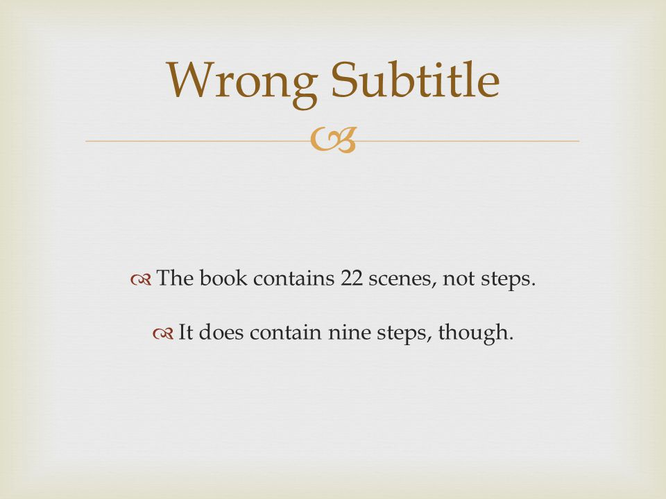   The book contains 22 scenes, not steps.  It does contain nine steps, though. Wrong Subtitle
