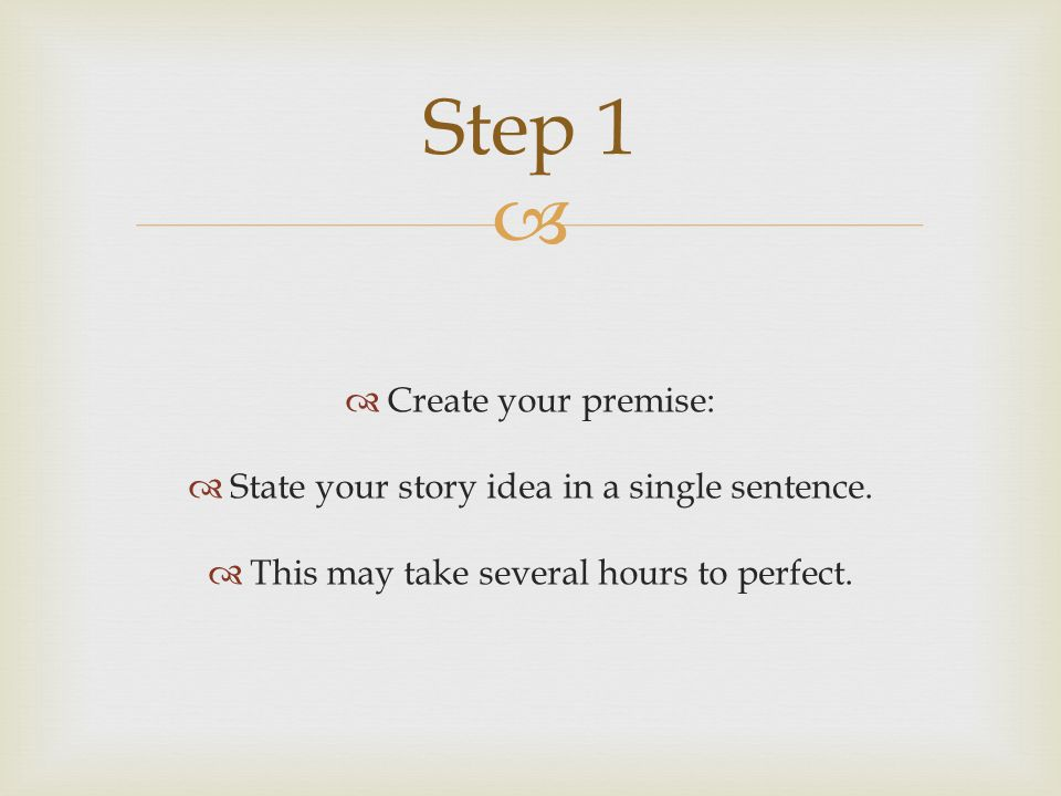   Create your premise:  State your story idea in a single sentence.
