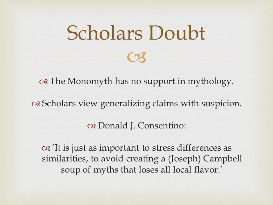   The Monomyth has no support in mythology. Scholars view generalizing claims with suspicion.