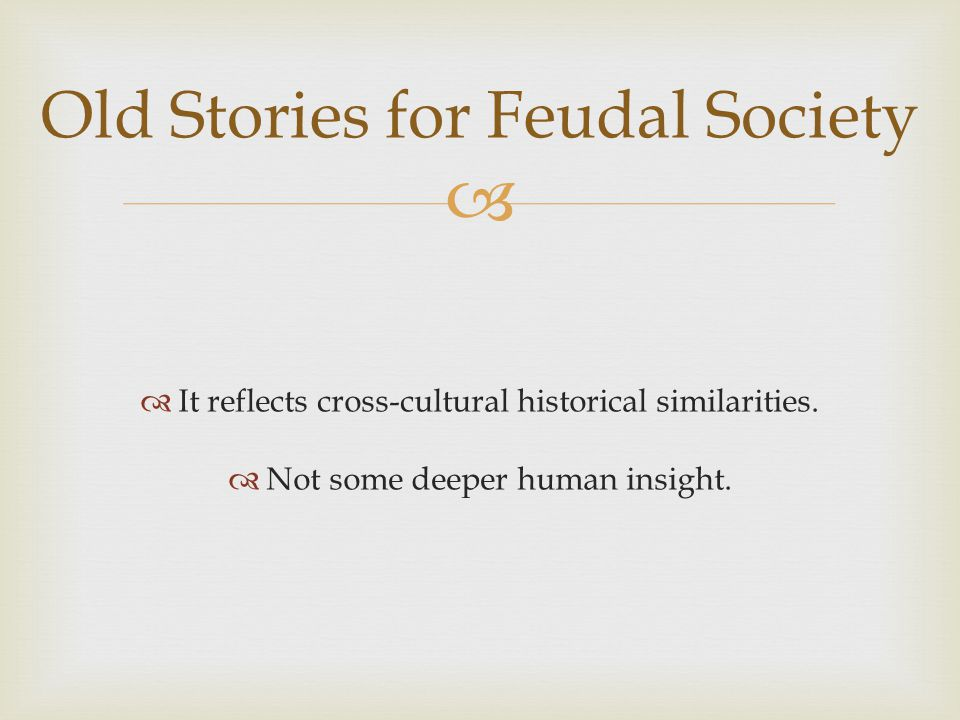   It reflects cross-cultural historical similarities.  Not some deeper human insight. Old Stories for Feudal Society