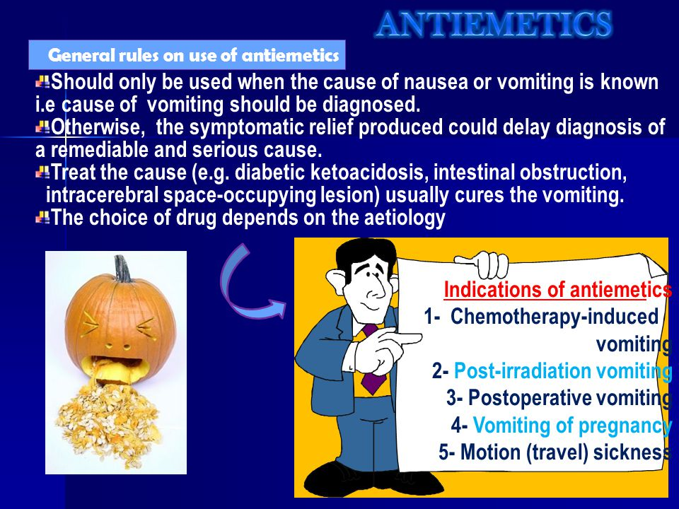 Indications of antiemetics 1- Chemotherapy-induced vomiting 2- Post-irradiation vomiting 3- Postoperative vomiting 4- Vomiting of pregnancy 5- Motion