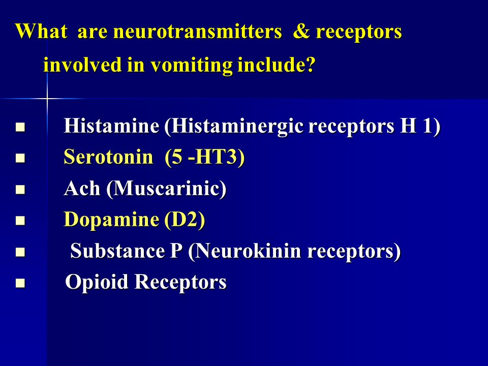 What are neurotransmitters & receptors involved in vomiting include? Histamine (Histaminergic receptors H 1) Histamine (Histaminergic receptors H 1) S