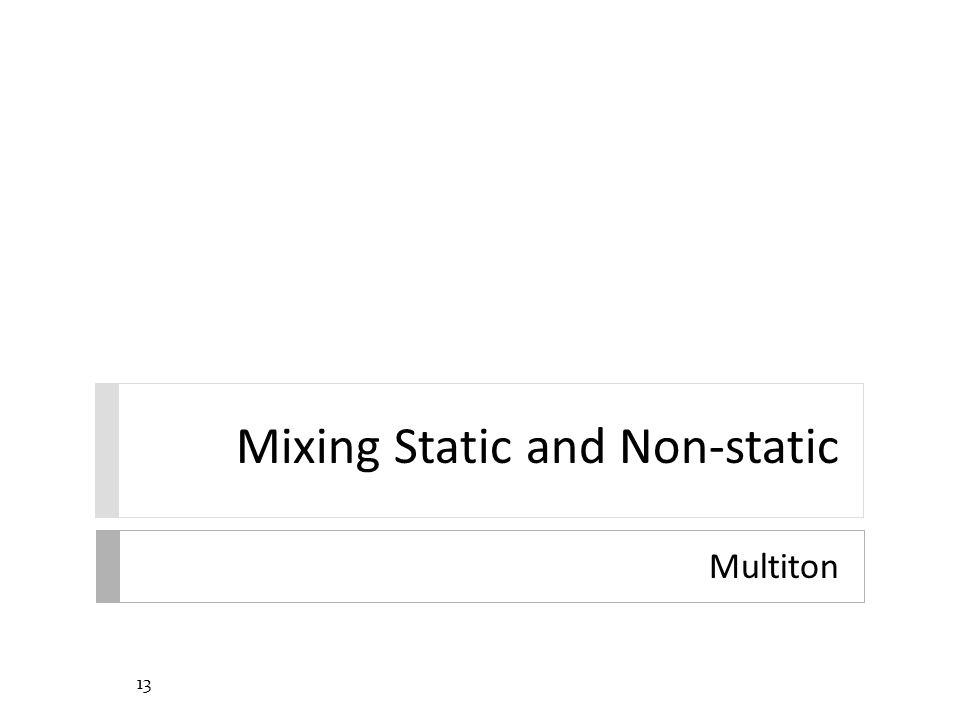 Mixing Static and Non-static Multiton 13