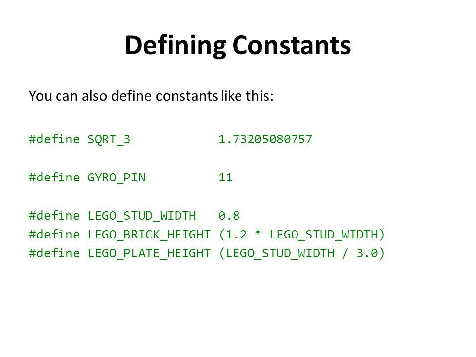 Defining Constants You can also define constants like this: #define SQRT_3 1.73205080757 #define GYRO_PIN 11 #define LEGO_STUD_WIDTH 0.8 #define LEGO_