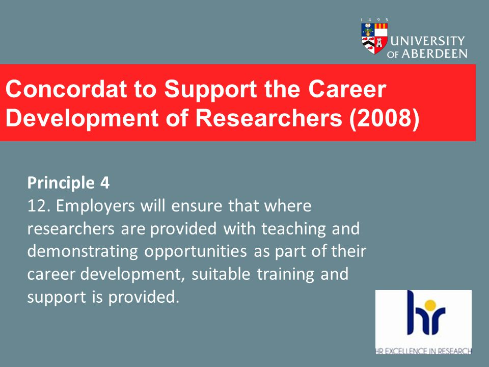 Concordat to Support the Career Development of Researchers (2008) Principle 4 12.