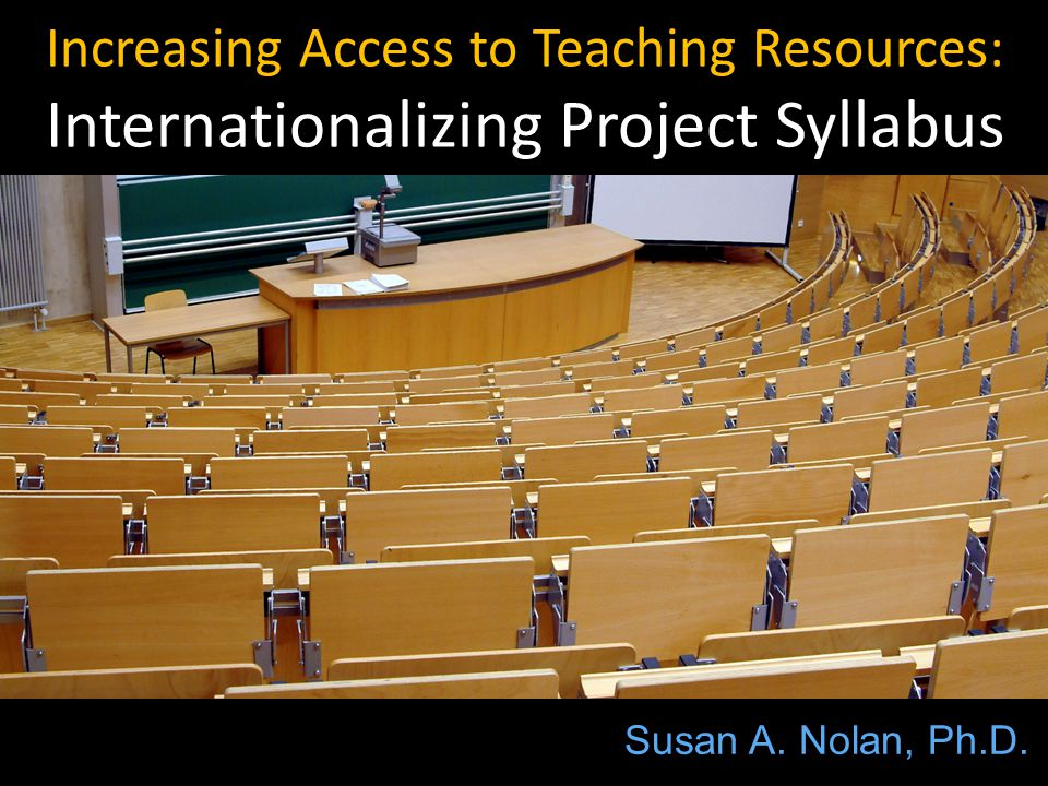 Increasing Access to Teaching Resources: Internationalizing Project Syllabus Susan A. Nolan, Ph.D.