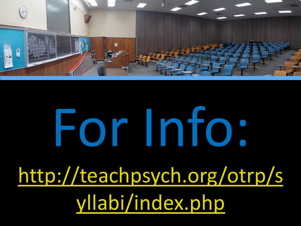 For Info: http://teachpsych.org/otrp/s yllabi/index.php