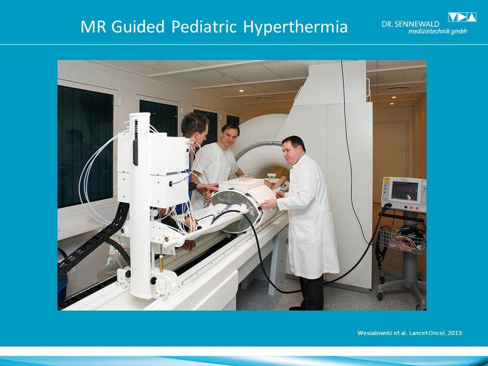 MR Guided Pediatric Hyperthermia Wessalowski et al. Lancet Oncol. 2013