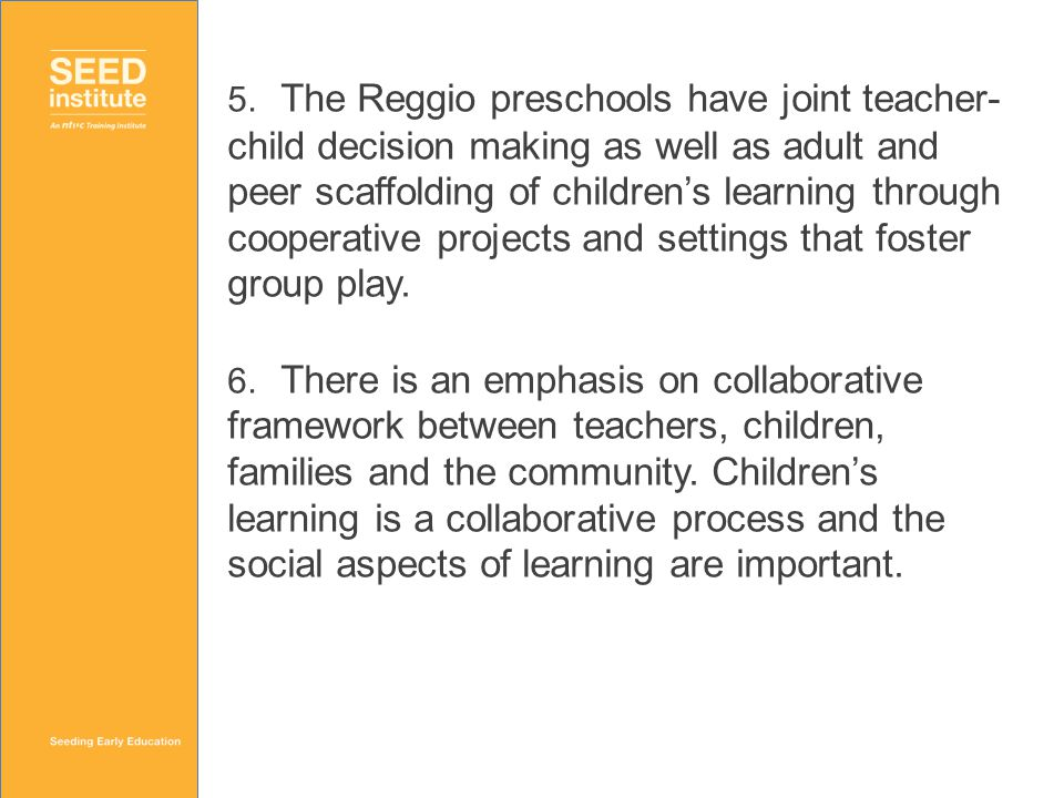 5. The Reggio preschools have joint teacher- child decision making as well as adult and peer scaffolding of children's learning through cooperative pr