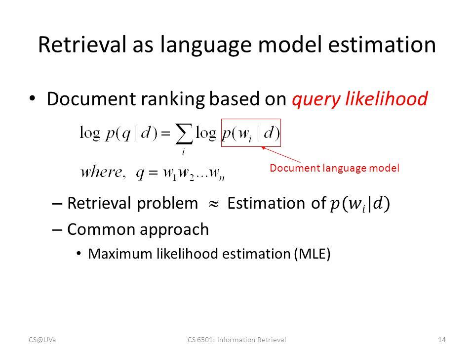 Retrieval as language model estimation Document language model CS@UVaCS 6501: Information Retrieval14