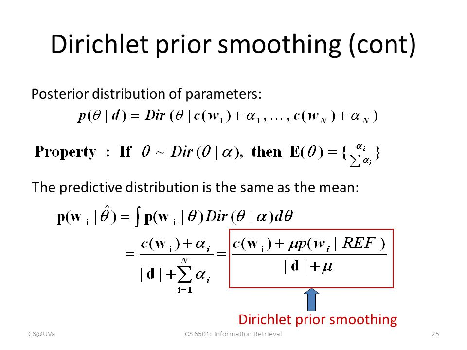 Dirichlet prior smoothing (cont) Posterior distribution of parameters: The predictive distribution is the same as the mean: Dirichlet prior smoothing