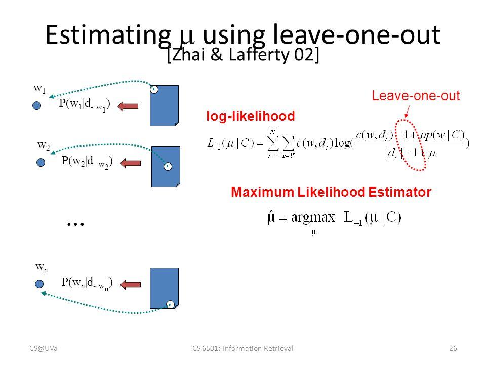 Estimating  using leave-one-out [Zhai & Lafferty 02] P(w 1  d - w 1 ) P(w 2  d - w 2 ) log-likelihood Maximum Likelihood Estimator Leave-one-out w1w1