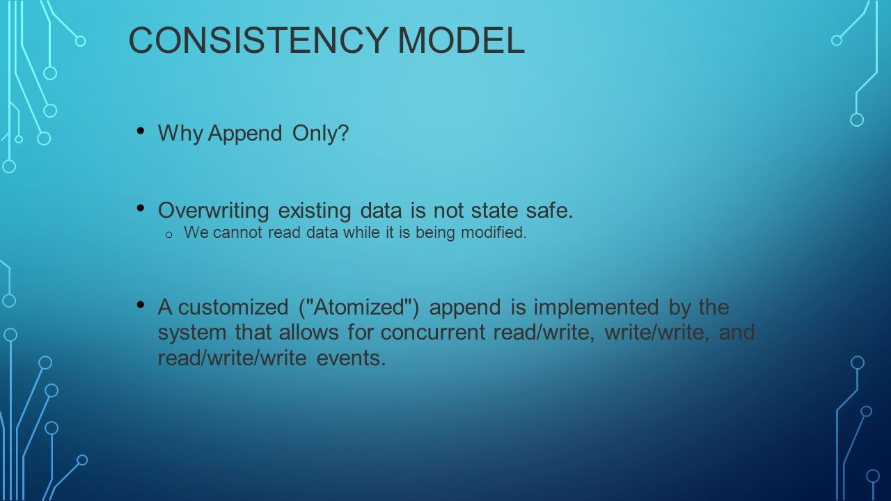 CONSISTENCY MODEL Why Append Only.Overwriting existing data is not state safe.