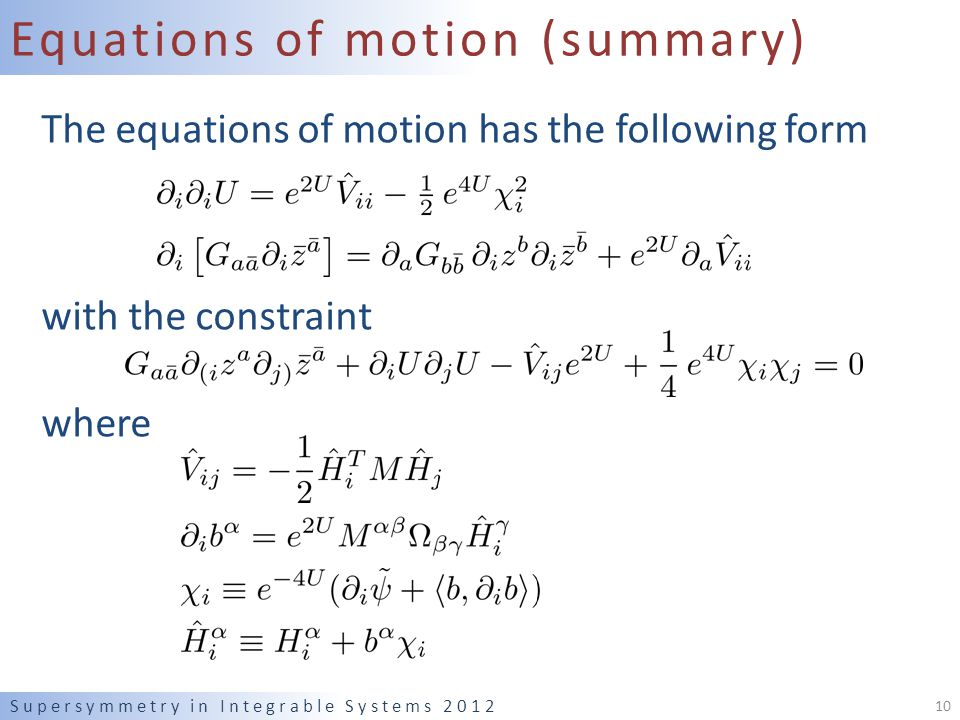 Equations of motion (summary) The equations of motion has the following form with the constraint where Supersymmetry in Integrable Systems 2012 10
