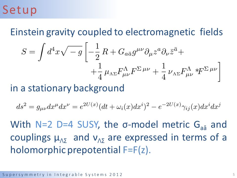 Setup Einstein gravity coupled to electromagnetic fields in a stationary background With N=2 D=4 SUSY, the σ-model metric G aā and couplings μ ΛΣ and ν ΛΣ are expressed in terms of a holomorphic prepotential F=F(z).