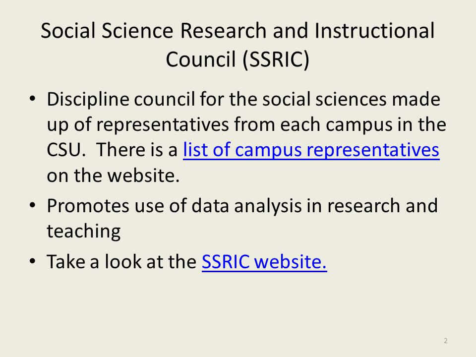 Social Science Research and Instructional Council (SSRIC) Discipline council for the social sciences made up of representatives from each campus in th