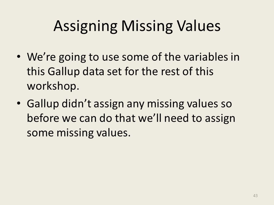 Assigning Missing Values We're going to use some of the variables in this Gallup data set for the rest of this workshop. Gallup didn't assign any miss