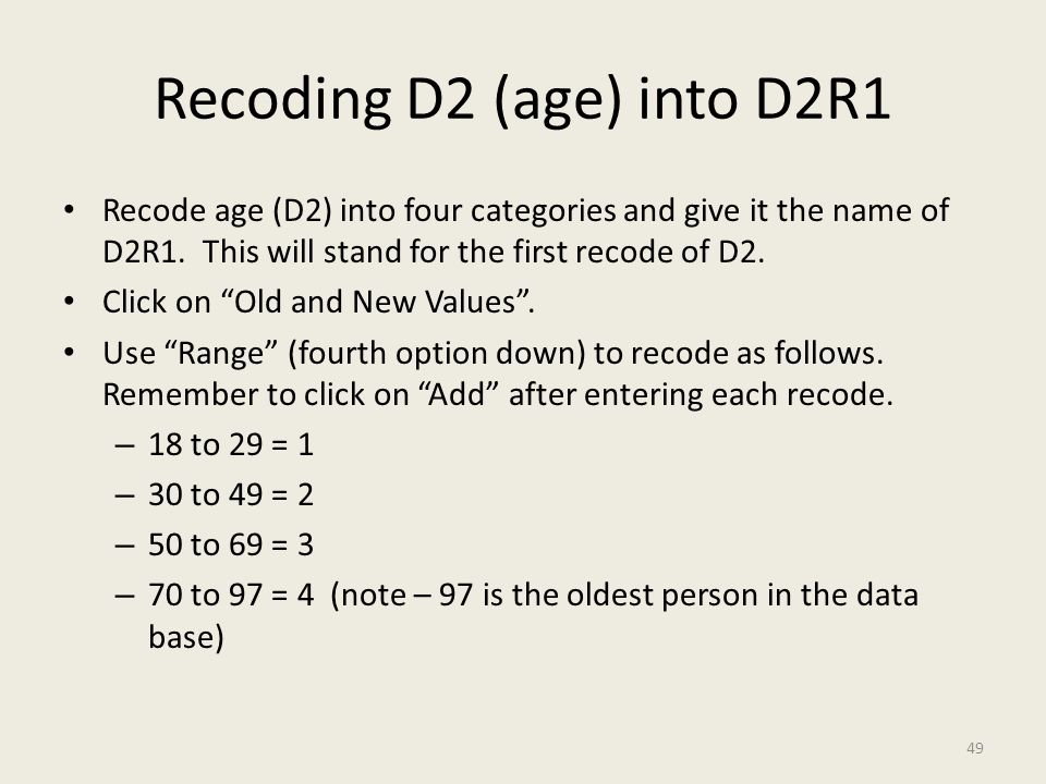 "Recoding D2 (age) into D2R1 Recode age (D2) into four categories and give it the name of D2R1. This will stand for the first recode of D2. Click on ""O"