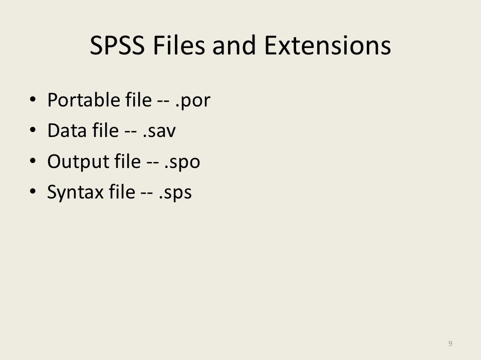 SPSS Files and Extensions Portable file --.por Data file --.sav Output file --.spo Syntax file --.sps 9